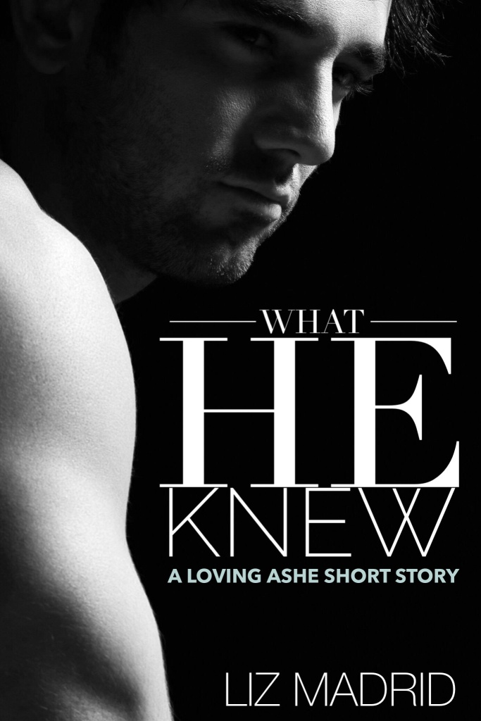 What He Knew (A Loving Ashe Short Story)